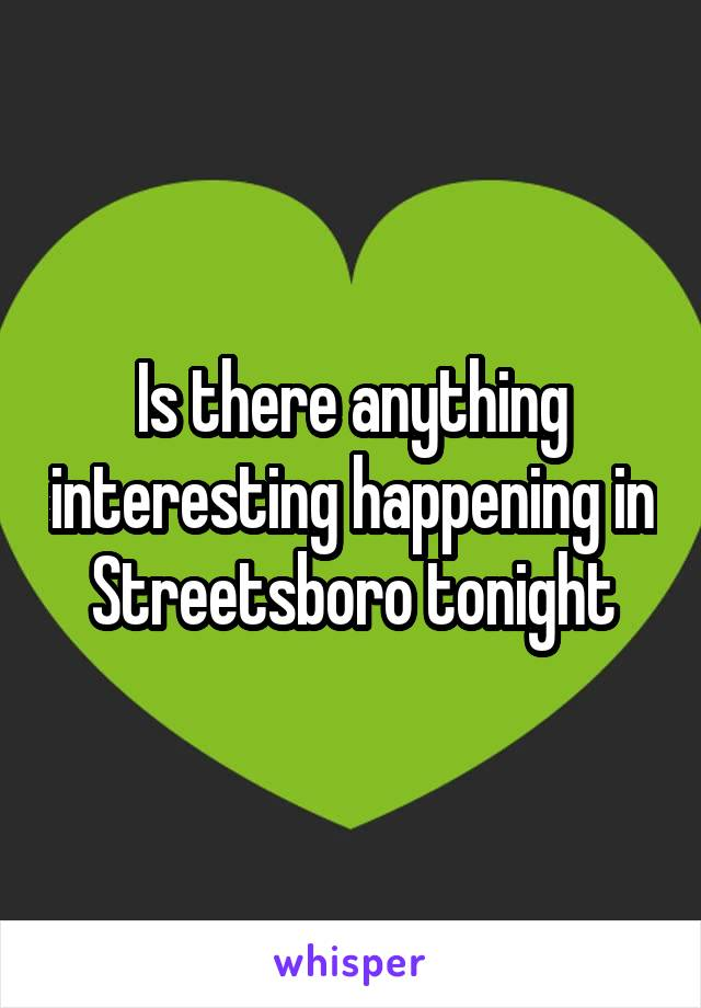 Is there anything interesting happening in Streetsboro tonight