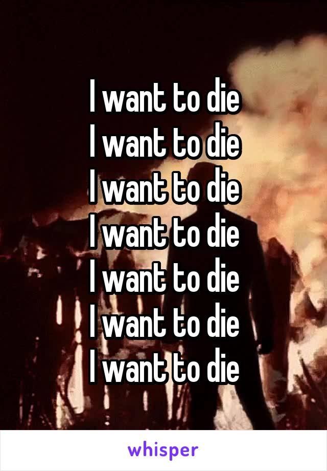 I want to die I want to die I want to die I want to die I want to die I want to die I want to die