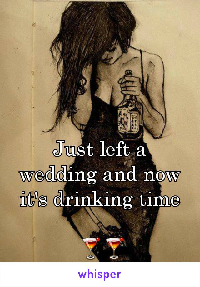 Just left a wedding and now it's drinking time   🍸🍸