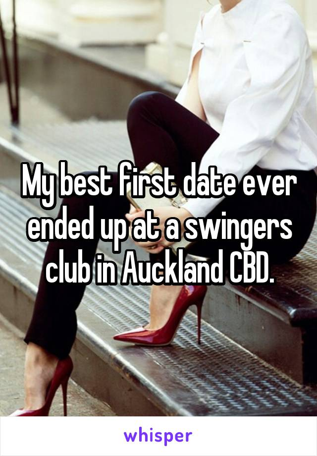 My best first date ever ended up at a swingers club in Auckland CBD.
