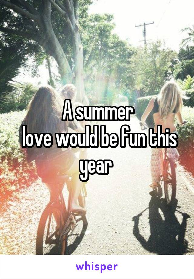 A summer  love would be fun this year