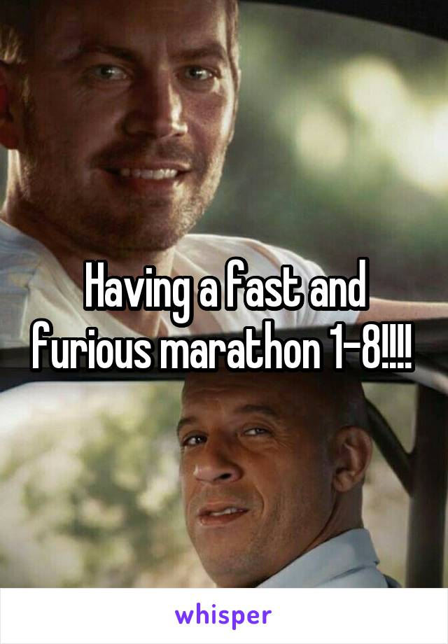 Having a fast and furious marathon 1-8!!!!
