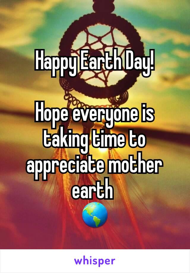 Happy Earth Day!  Hope everyone is taking time to appreciate mother earth  🌎