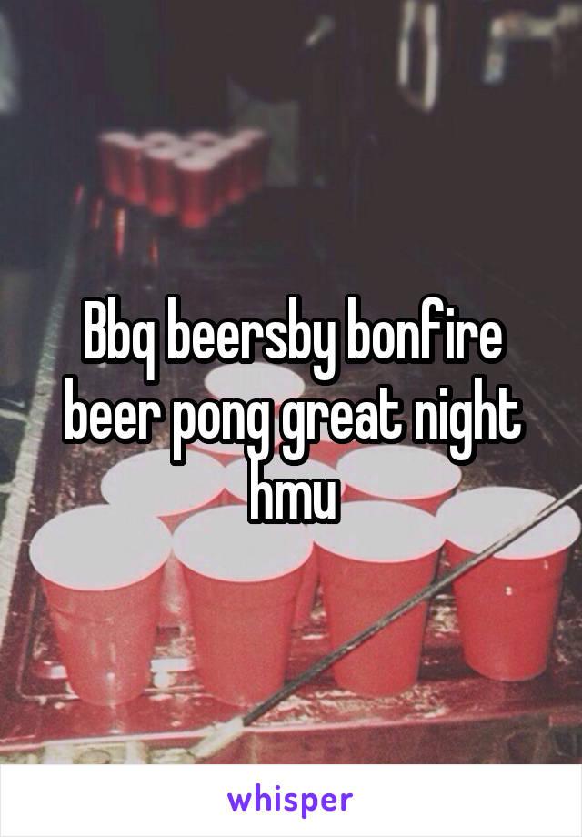 Bbq beersby bonfire beer pong great night hmu