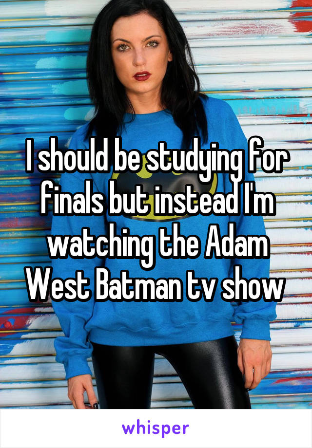 I should be studying for finals but instead I'm watching the Adam West Batman tv show