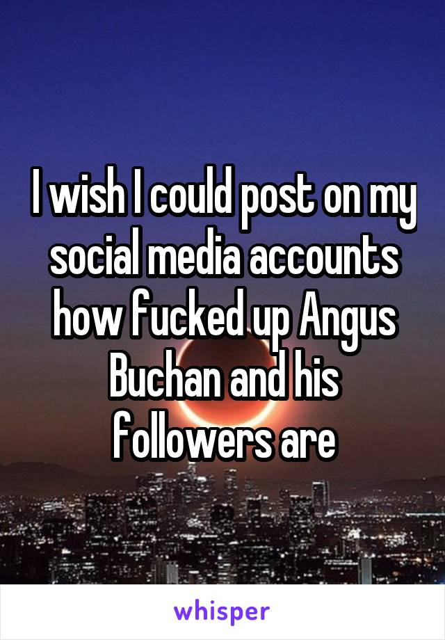 I wish I could post on my social media accounts how fucked up Angus Buchan and his followers are