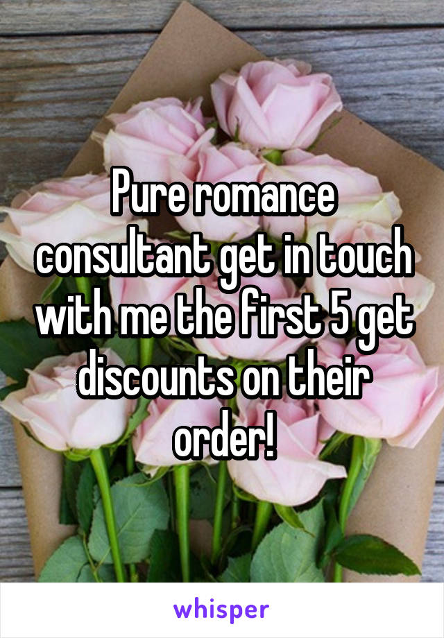 Pure romance consultant get in touch with me the first 5 get discounts on their order!