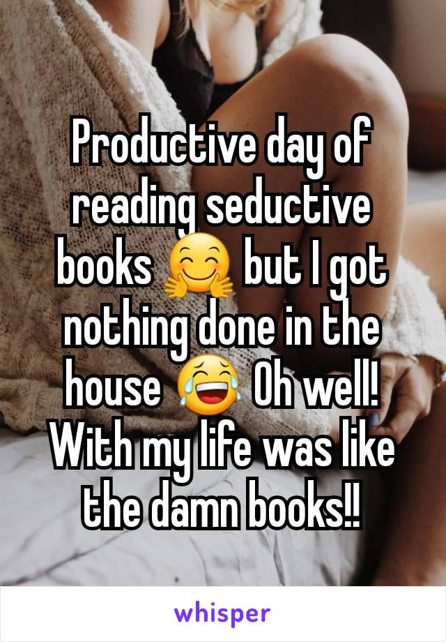 Productive day of reading seductive books 🤗 but I got nothing done in the house 😂 Oh well! With my life was like the damn books!!