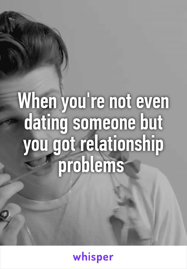 Dating someone but not in a relationship