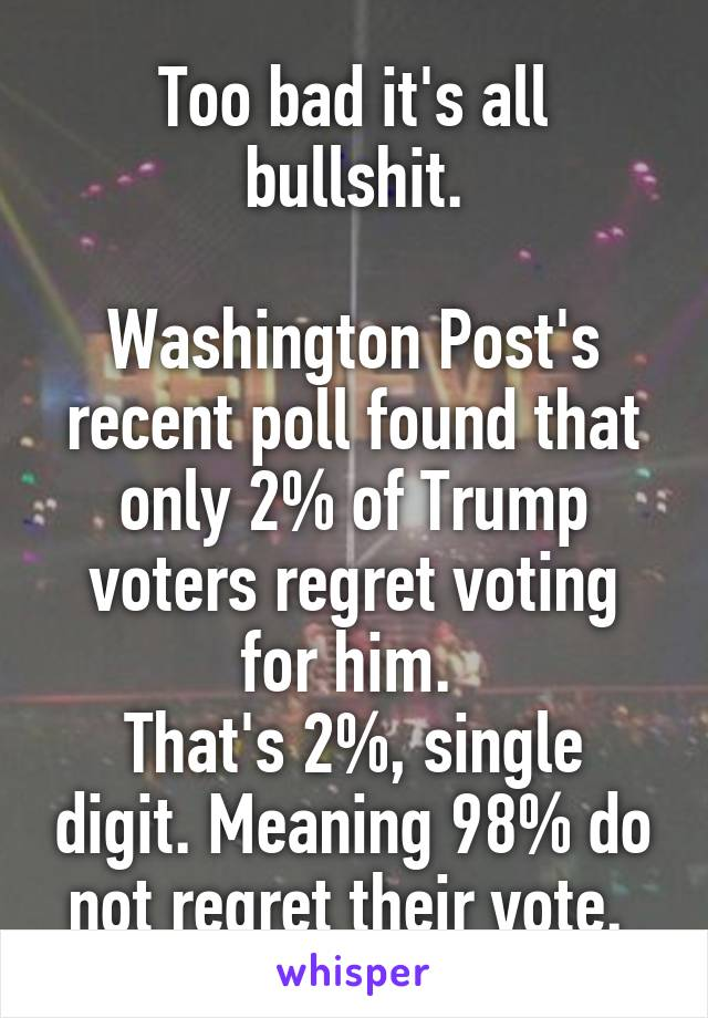 Too bad it's all bullshit  Washington Post's recent poll found that