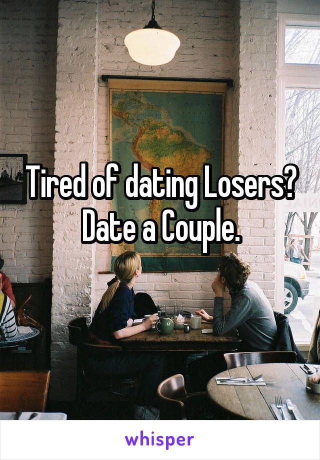 tired of dating losers
