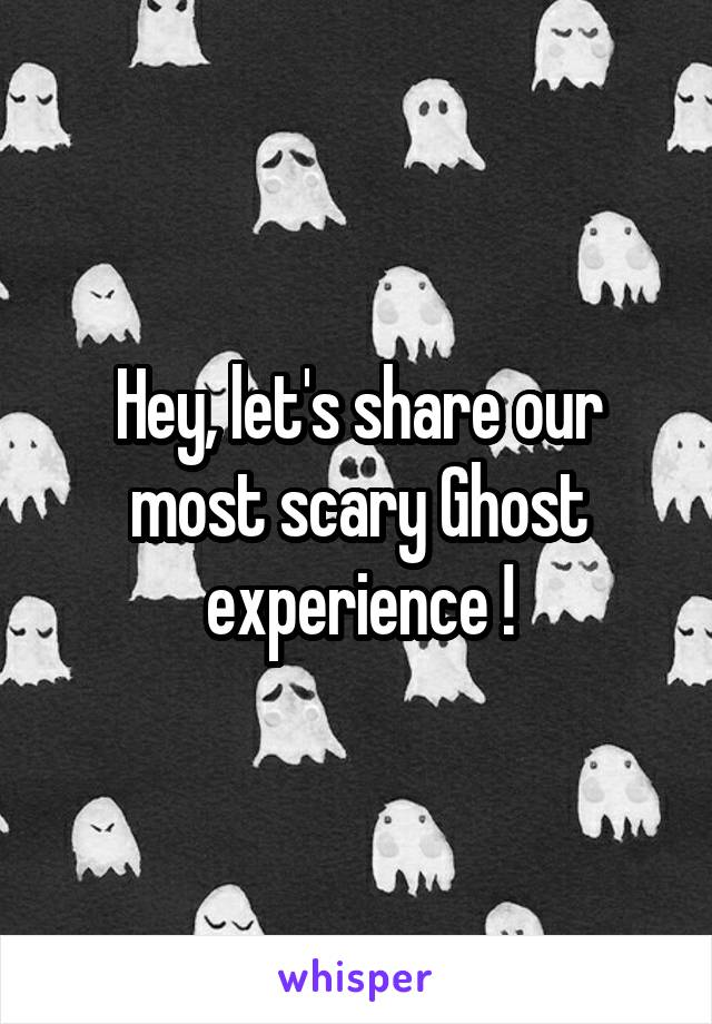 Hey, let's share our most scary Ghost experience !