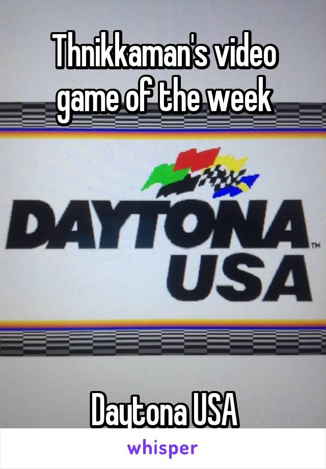 Thnikkaman's video game of the week       Daytona USA