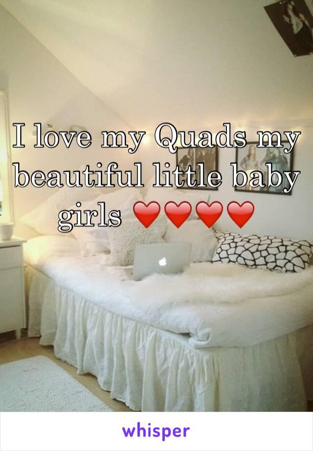 I love my Quads my beautiful little baby girls ❤️❤️❤️❤️