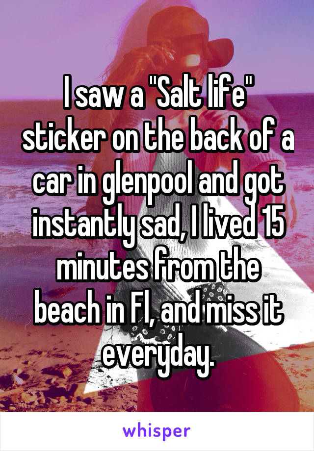 """I saw a """"Salt life"""" sticker on the back of a car in glenpool and got instantly sad, I lived 15 minutes from the beach in Fl, and miss it everyday."""