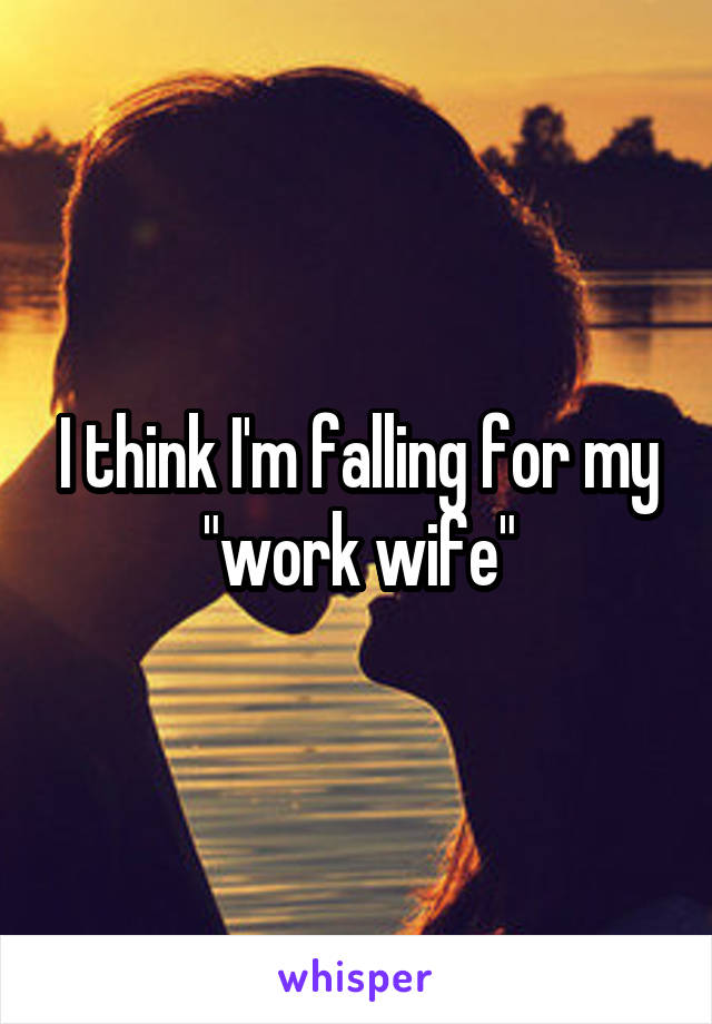 """I think I'm falling for my """"work wife"""""""