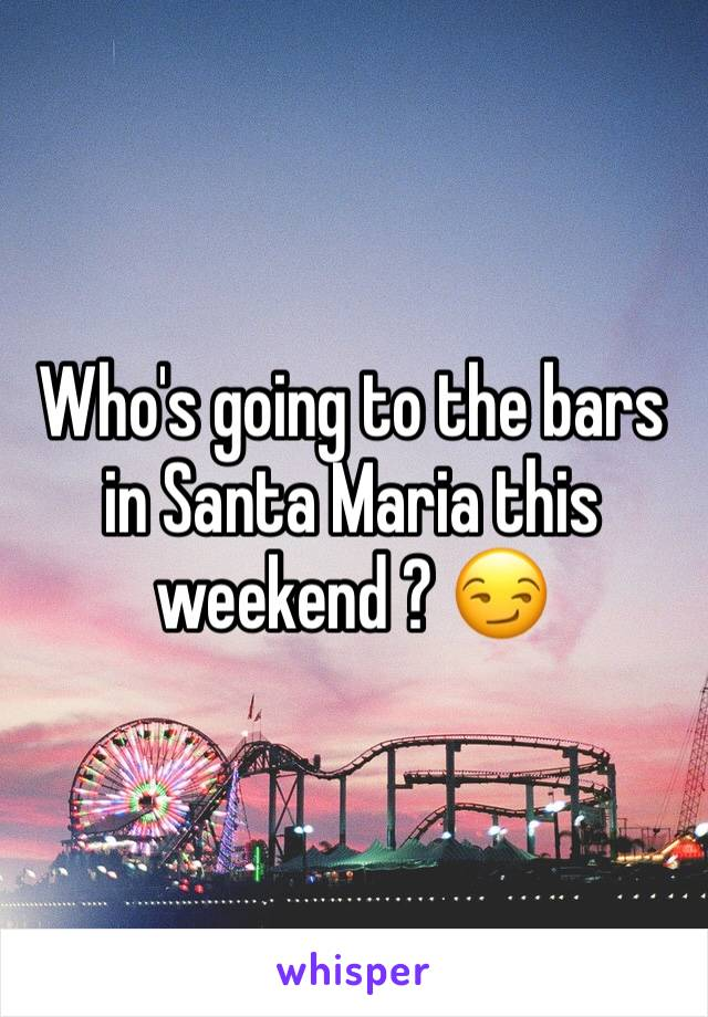 Who's going to the bars in Santa Maria this weekend ? 😏