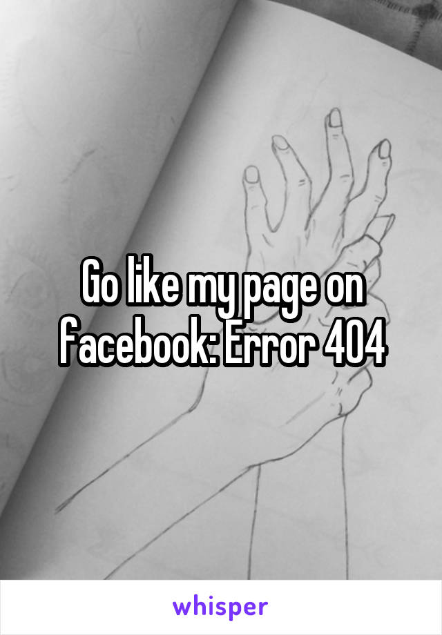Go like my page on facebook: Error 404