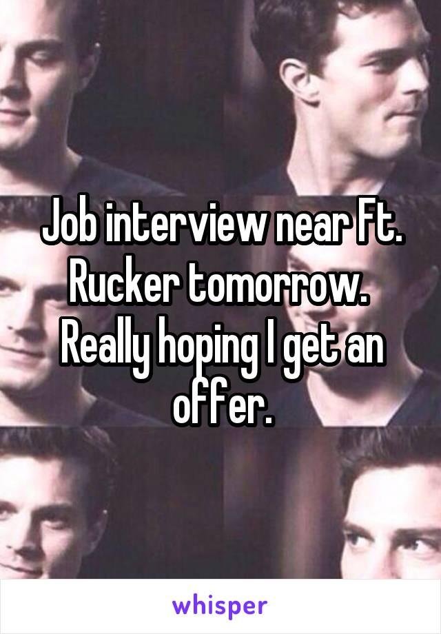 Job interview near Ft. Rucker tomorrow.  Really hoping I get an offer.