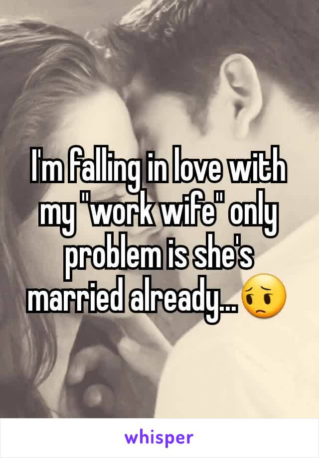 """I'm falling in love with my """"work wife"""" only problem is she's married already...😔"""