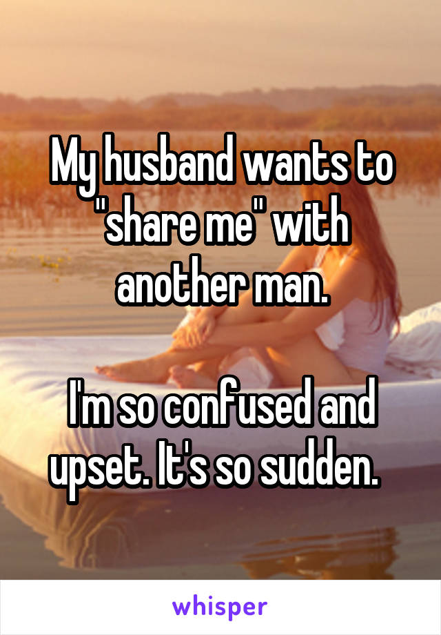 My husband wants me to be with another man