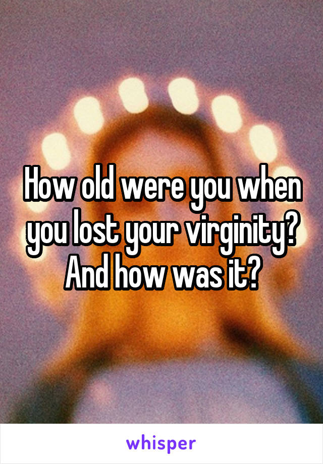 Opinion, actual, how old were you when you lost your virginity