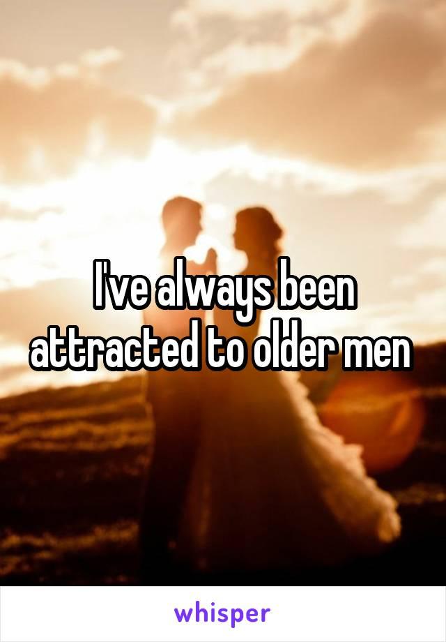 I've always been attracted to older men