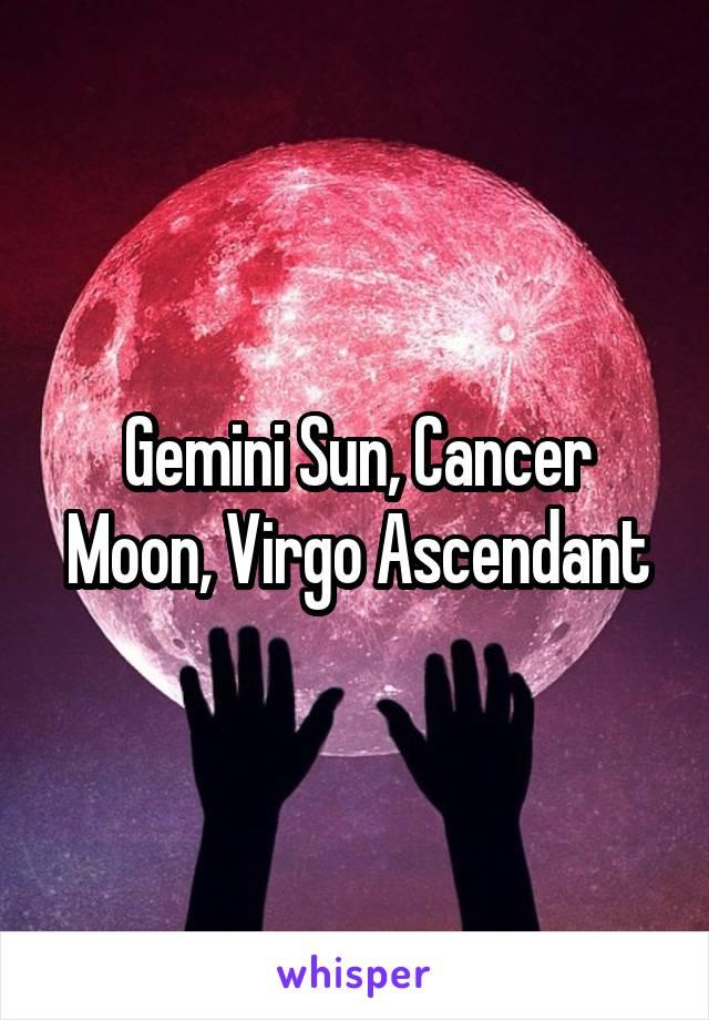 Gemini Sun, Cancer Moon, Virgo Ascendant