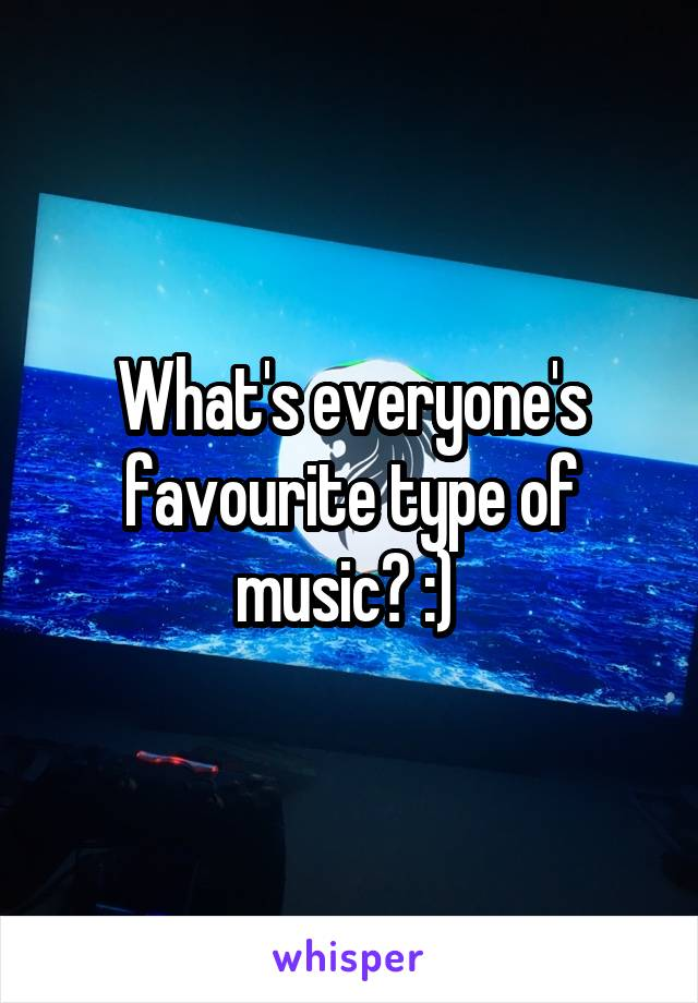 What's everyone's favourite type of music? :)