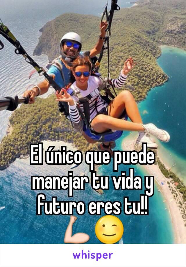El único que puede manejar tu vida y futuro eres tu!! 💪😉
