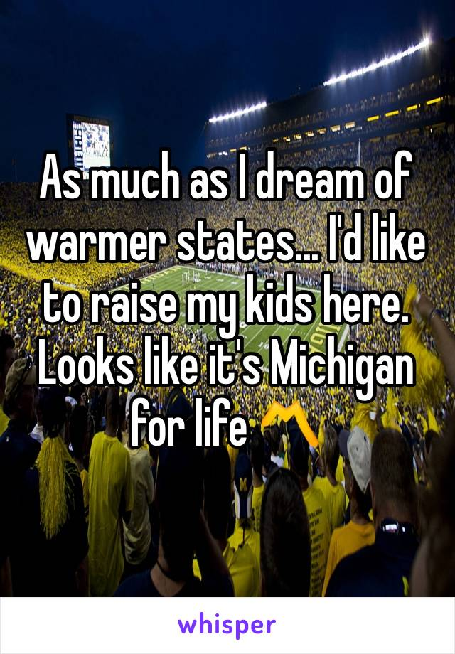 As much as I dream of warmer states... I'd like to raise my kids here. Looks like it's Michigan for life 〽️