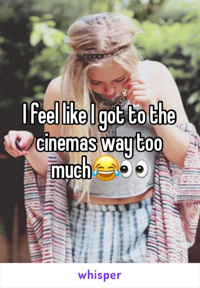 I feel like I got to the cinemas way too much😂👀