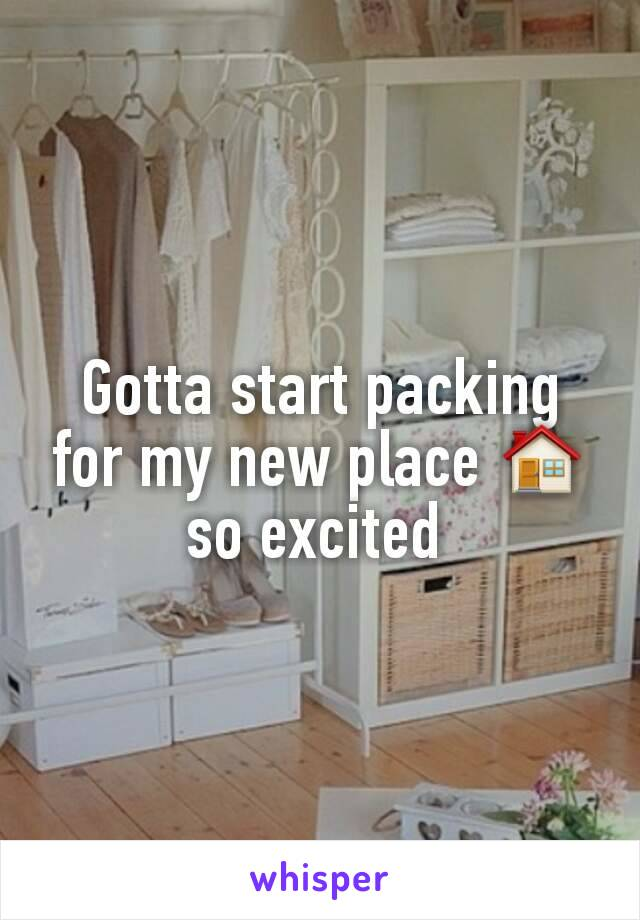 Gotta start packing for my new place 🏠 so excited