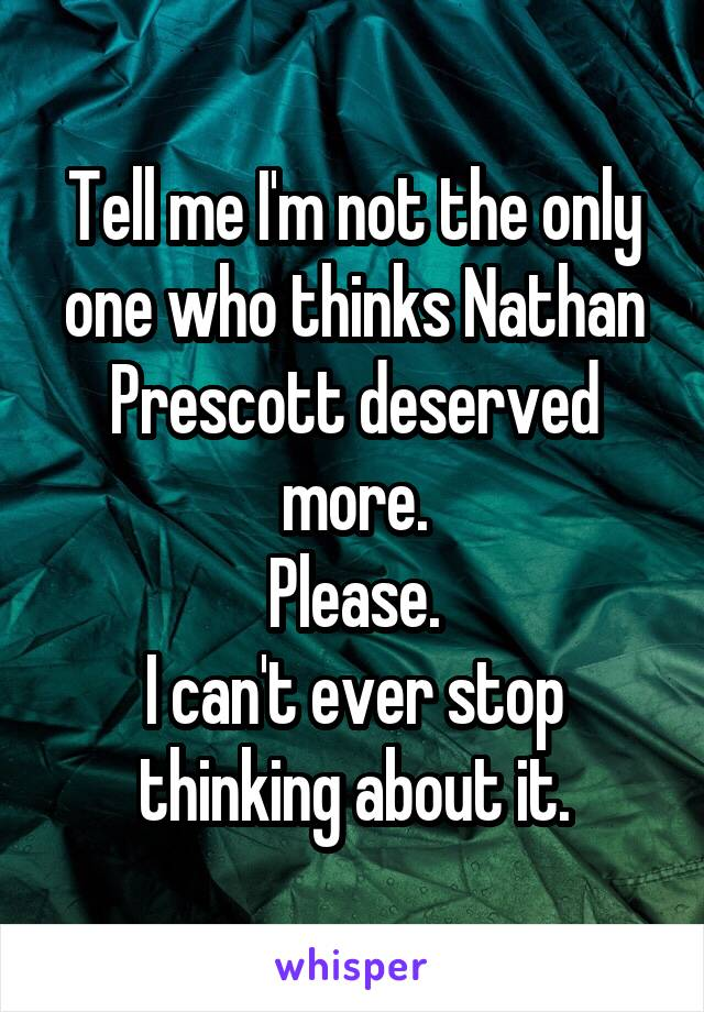 Tell me I'm not the only one who thinks Nathan Prescott deserved more. Please. I can't ever stop thinking about it.