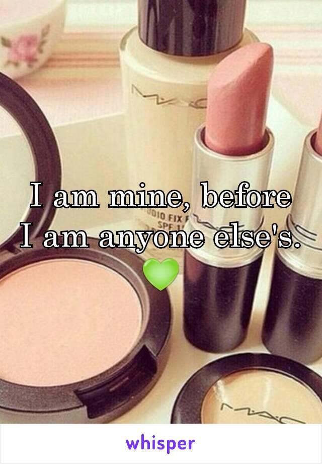 I am mine, before I am anyone else's. 💚