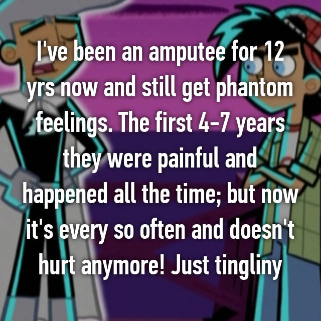 I've been an amputee for 12 yrs now and still get phantom feelings. The first 4-7 years they were painful and happened all the time; but now it's every so often and doesn't hurt anymore! Just tingliny