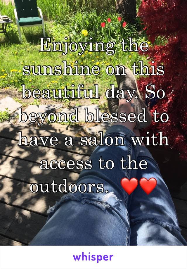 Enjoying the sunshine on this beautiful day. So beyond blessed to have a salon with access to the outdoors.  ❤️❤️
