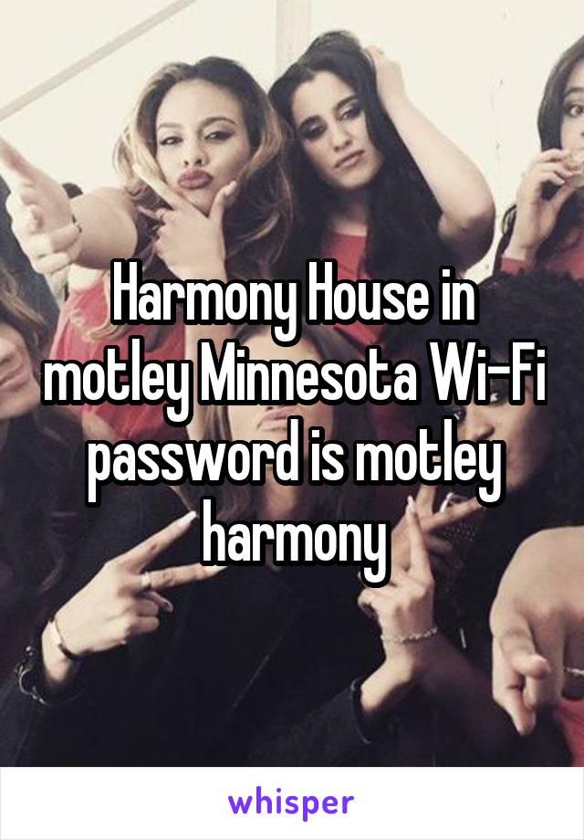 Harmony House in motley Minnesota Wi-Fi password is motley harmony