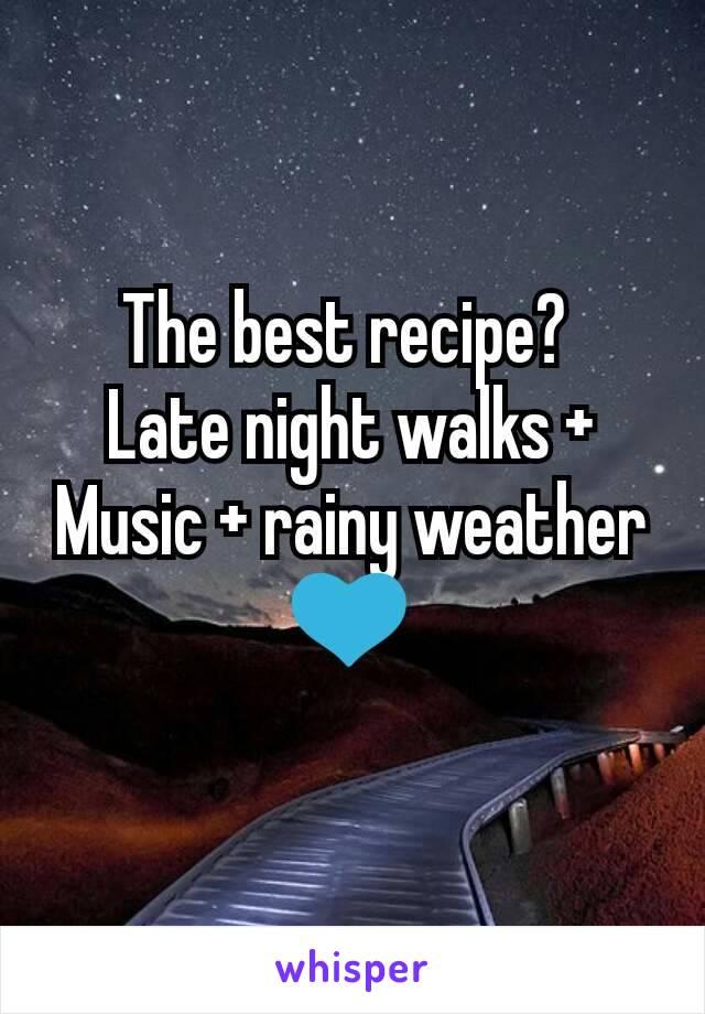 The best recipe?  Late night walks + Music + rainy weather 💙