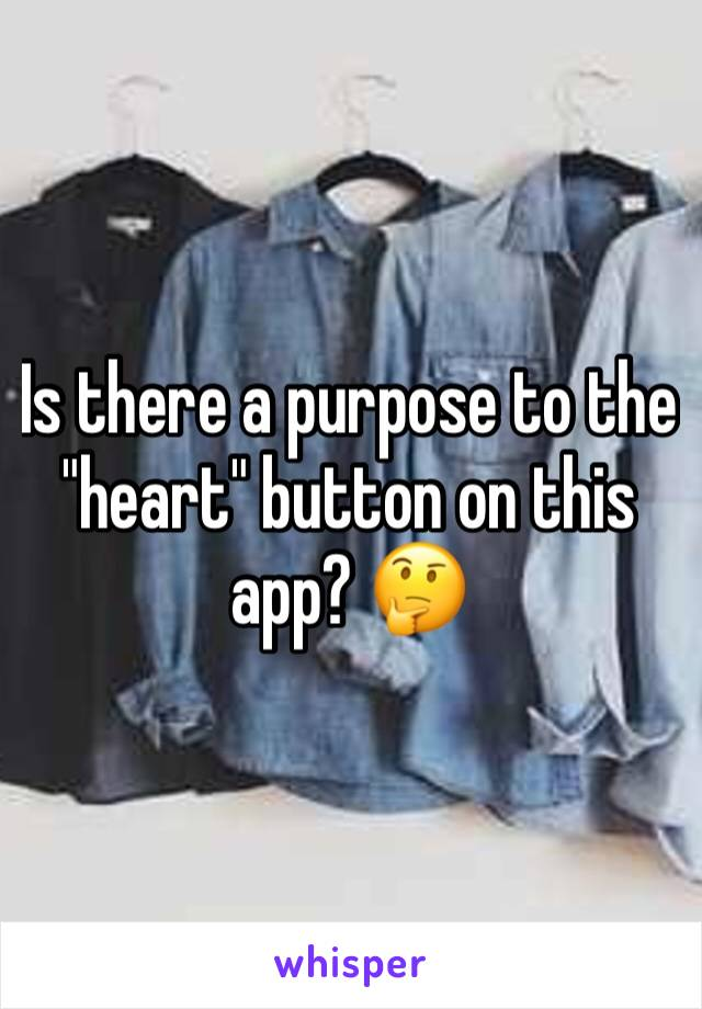 "Is there a purpose to the ""heart"" button on this app? 🤔"