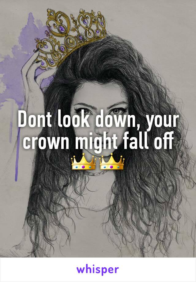 Dont look down, your crown might fall off 👑👑