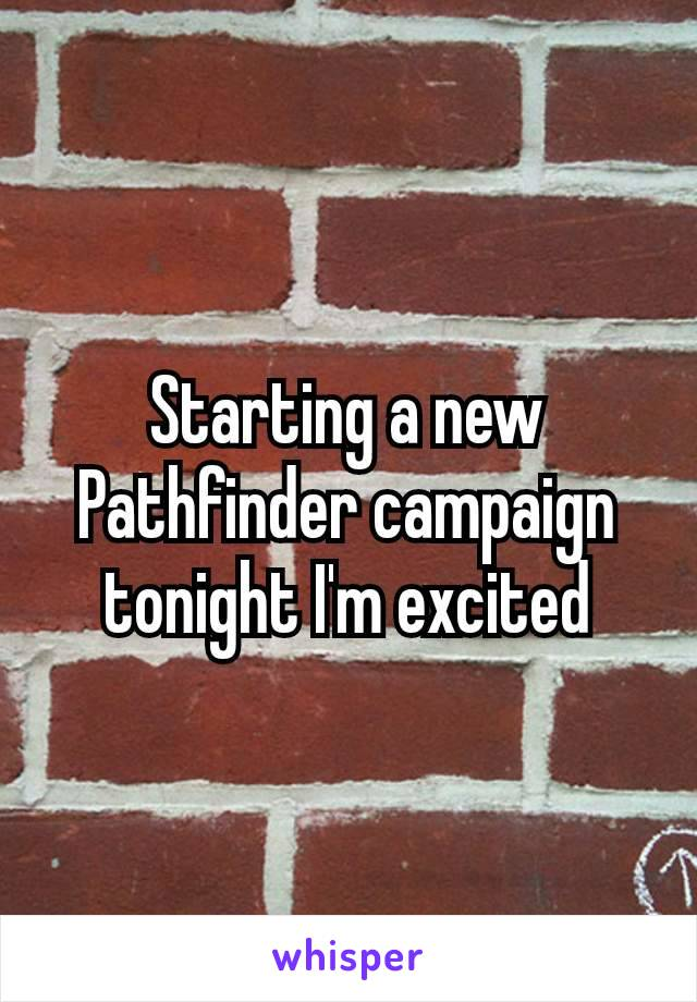 Starting a new Pathfinder campaign tonight I'm excited