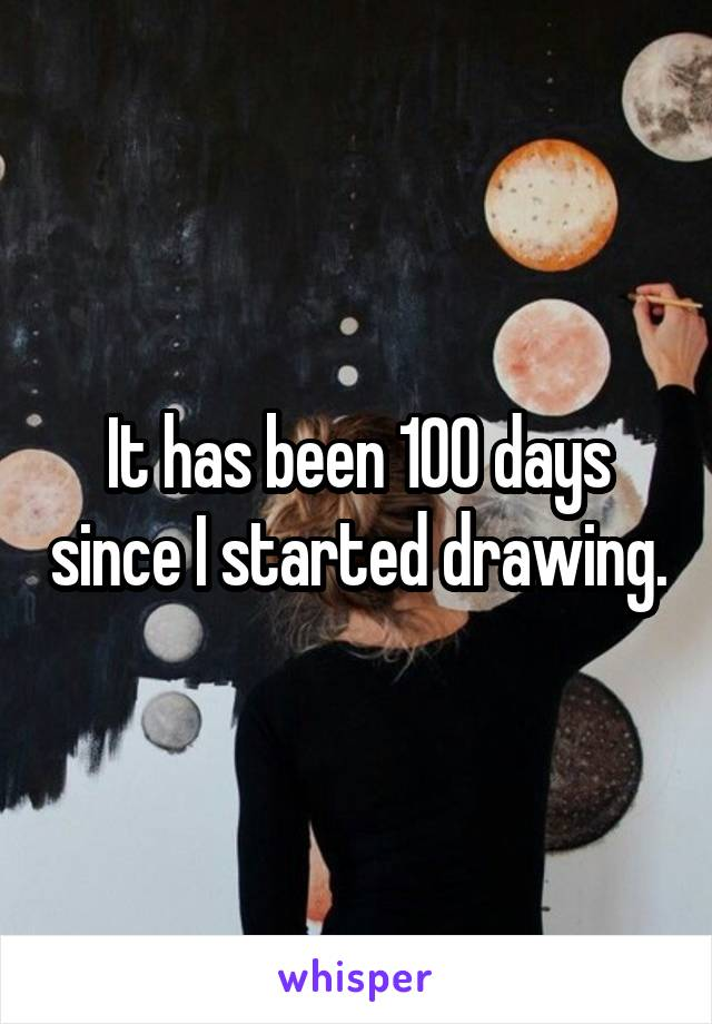 It has been 100 days since I started drawing.
