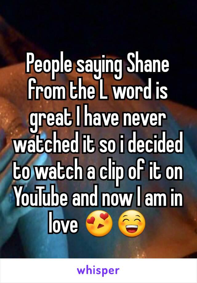 People saying Shane from the L word is great I have never watched it so i decided to watch a clip of it on YouTube and now I am in love 😍😁