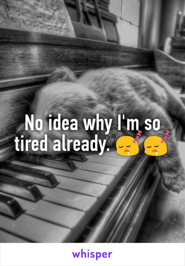 No idea why I'm so tired already. 😴😴