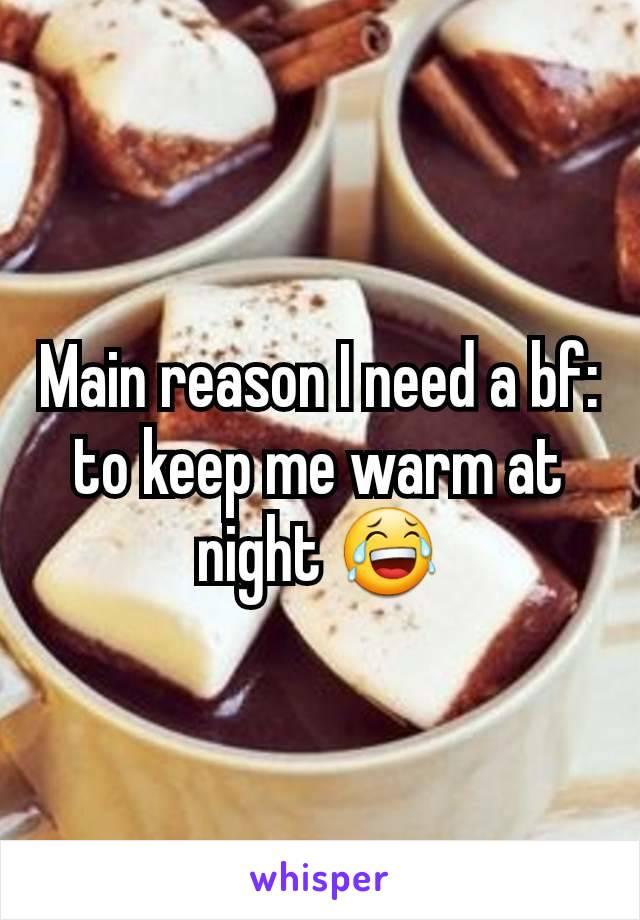 Main reason I need a bf: to keep me warm at night 😂