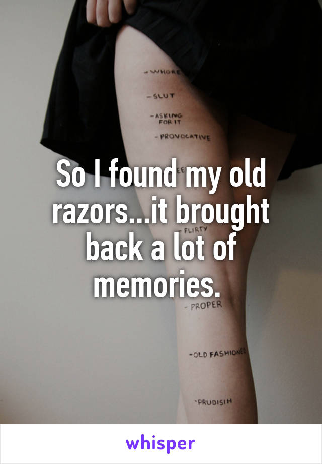 So I found my old razors...it brought back a lot of memories.