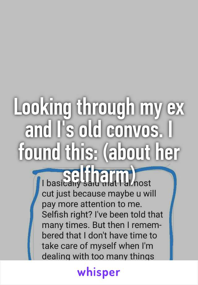 Looking through my ex and I's old convos. I found this: (about her selfharm)
