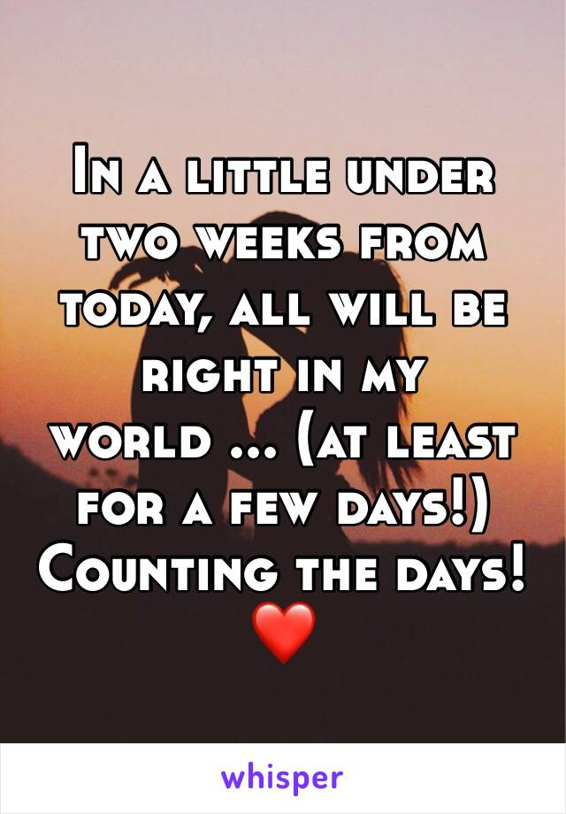 In a little under two weeks from today, all will be right in my world ... (at least for a few days!) Counting the days! ❤️
