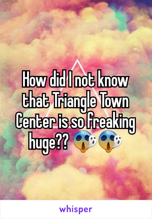 How did I not know that Triangle Town Center is so freaking huge?? 😱😱